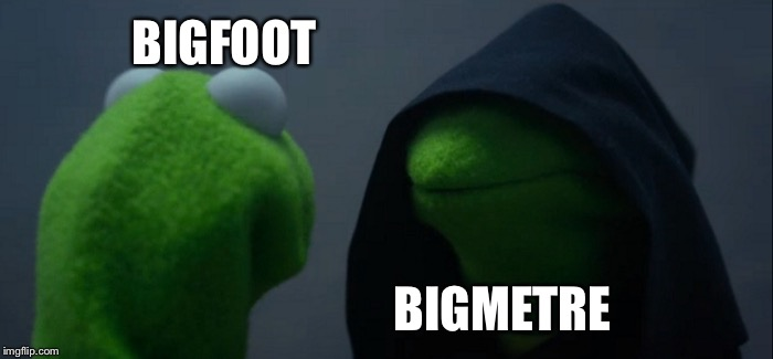 Evil Kermit Meme | BIGFOOT BIGMETRE | image tagged in memes,evil kermit | made w/ Imgflip meme maker