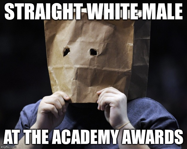 bag over head | STRAIGHT WHITE MALE AT THE ACADEMY AWARDS | image tagged in bag over head,memes | made w/ Imgflip meme maker