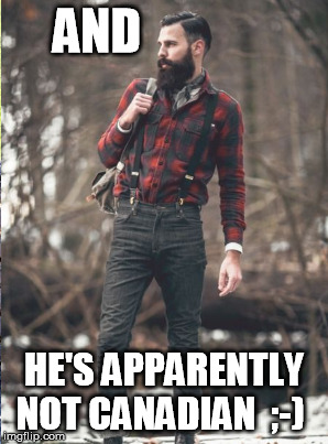 AND HE'S APPARENTLY NOT CANADIAN  ;-) | made w/ Imgflip meme maker