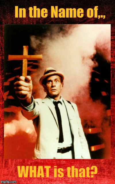 Kolchak: The Night Stalker with cross,,, | In the Name of,., WHAT is that? | image tagged in kolchak: the night stalker with cross   | made w/ Imgflip meme maker
