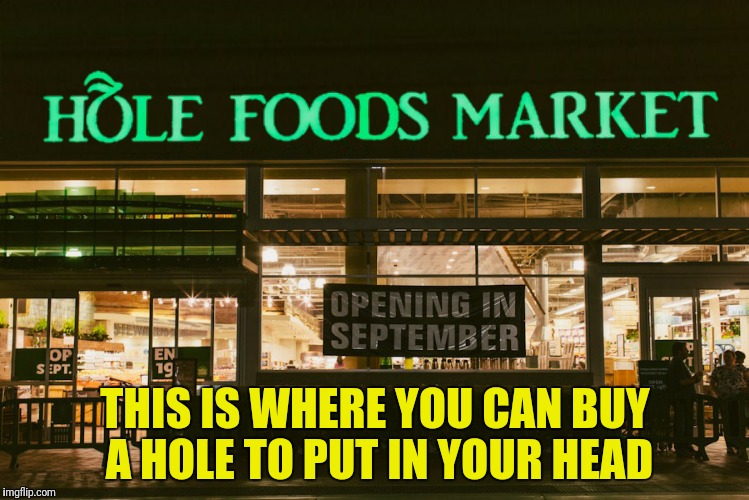 THIS IS WHERE YOU CAN BUY A HOLE TO PUT IN YOUR HEAD | made w/ Imgflip meme maker