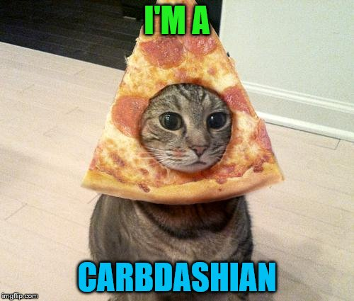pizza cat | I'M A CARBDASHIAN | image tagged in pizza cat,carbs,kardashians | made w/ Imgflip meme maker