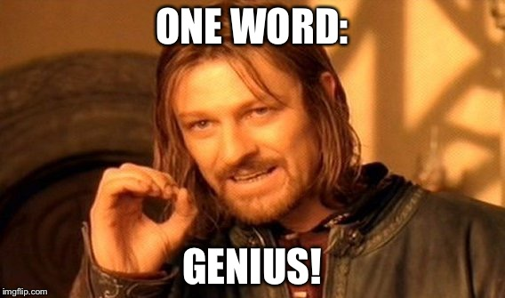 One Does Not Simply Meme | ONE WORD: GENIUS! | image tagged in memes,one does not simply | made w/ Imgflip meme maker