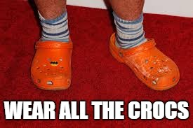 WEAR ALL THE CROCS | made w/ Imgflip meme maker