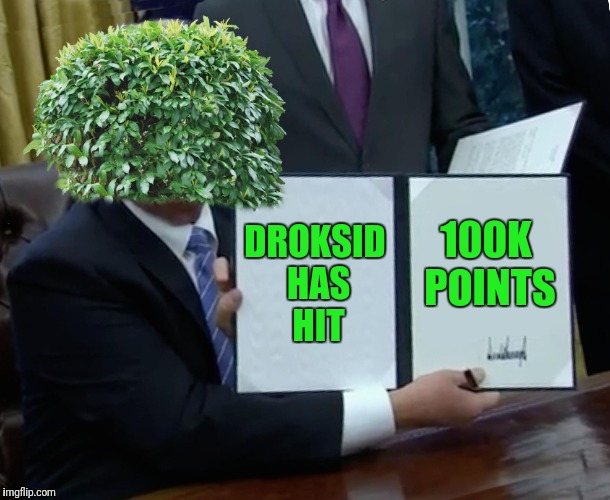 Bush Bill Signing | DROKSID HAS HIT 100K POINTS | image tagged in memes,trump bill signing,bush,celebrate | made w/ Imgflip meme maker
