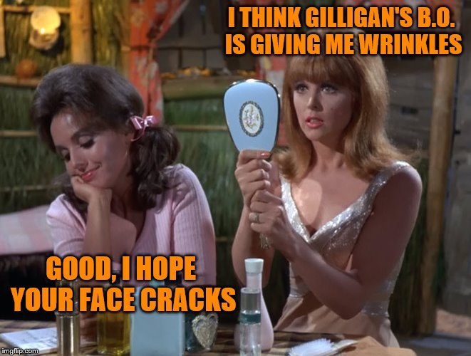 I THINK GILLIGAN'S B.O. IS GIVING ME WRINKLES GOOD, I HOPE YOUR FACE CRACKS | made w/ Imgflip meme maker