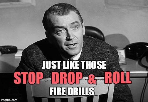 STOP   DROP  &   ROLL JUST LIKE THOSE FIRE DRILLS | made w/ Imgflip meme maker