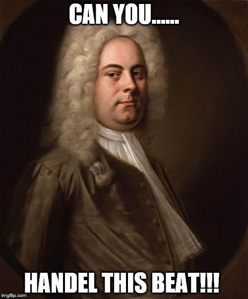 CAN YOU...... HANDEL THIS BEAT!!! | image tagged in george frideric handel | made w/ Imgflip meme maker