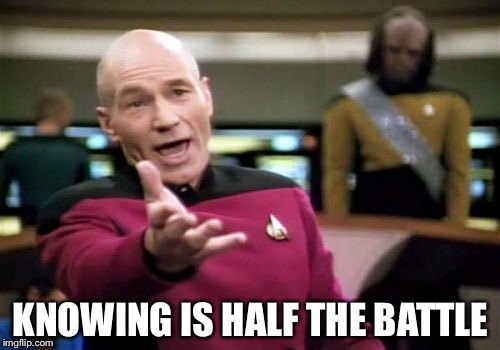 Picard Wtf Meme | KNOWING IS HALF THE BATTLE | image tagged in memes,picard wtf | made w/ Imgflip meme maker