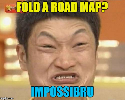FOLD A ROAD MAP? IMPOSSIBRU | made w/ Imgflip meme maker