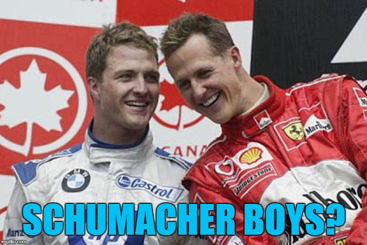 SCHUMACHER BOYS? | made w/ Imgflip meme maker