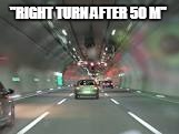 """RIGHT TURN AFTER 50 M"" 