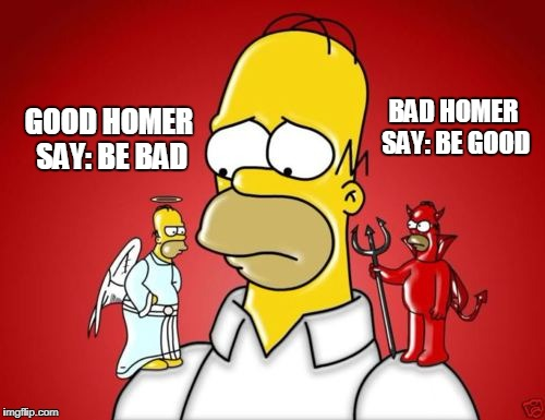 Homer Simpson Angel Devil | BAD HOMER SAY: BE GOOD GOOD HOMER SAY: BE BAD | image tagged in homer simpson angel devil | made w/ Imgflip meme maker