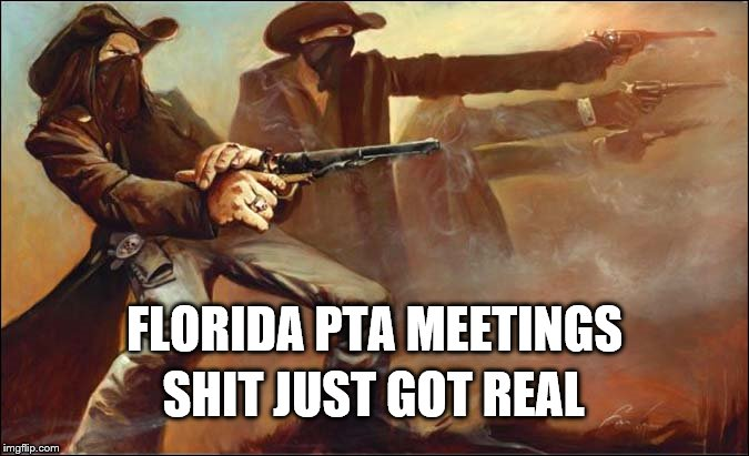 Florida gun totin' teachers 2 | FLORIDA PTA MEETINGS SHIT JUST GOT REAL | image tagged in florida,guns,teahers,parkland | made w/ Imgflip meme maker