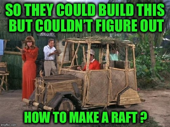 Gilligan's Island Week - a DrSarcasm event  | SO THEY COULD BUILD THIS BUT COULDN'T FIGURE OUT HOW TO MAKE A RAFT ? | image tagged in gilligans island week,drsarcasm,priorities,people | made w/ Imgflip meme maker