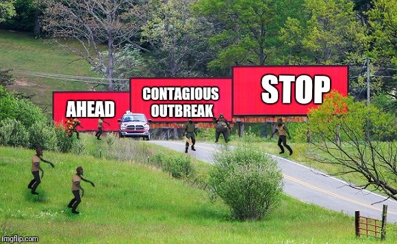 STOP CONTAGIOUS OUTBREAK AHEAD | image tagged in ldoe | made w/ Imgflip meme maker