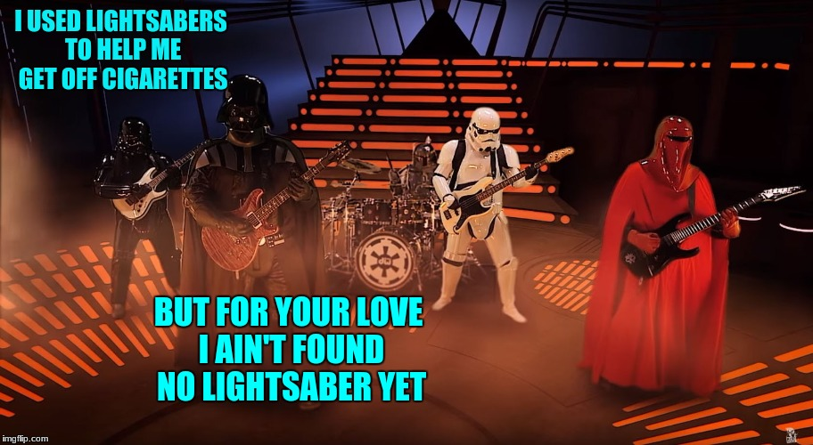 Wrong lyrics Vader | I USED LIGHTSABERS TO HELP ME GET OFF CIGARETTES BUT FOR YOUR LOVE I AIN'T FOUND NO LIGHTSABER YET | image tagged in memes,darth vader | made w/ Imgflip meme maker