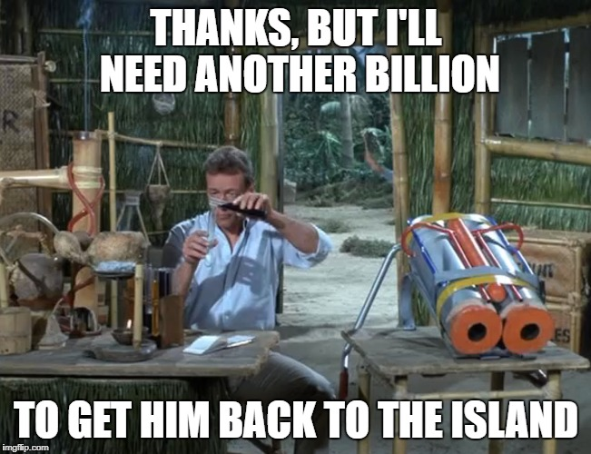 THANKS, BUT I'LL NEED ANOTHER BILLION TO GET HIM BACK TO THE ISLAND | made w/ Imgflip meme maker