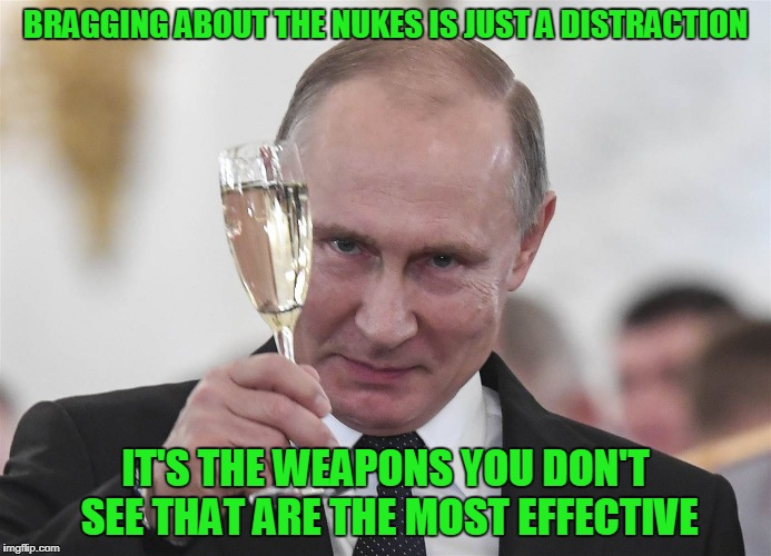 BRAGGING ABOUT THE NUKES IS JUST A DISTRACTION IT'S THE WEAPONS YOU DON'T SEE THAT ARE THE MOST EFFECTIVE | made w/ Imgflip meme maker