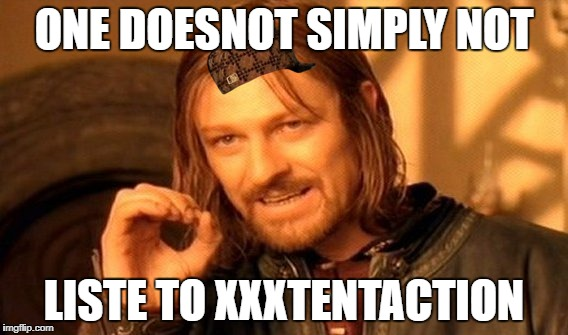 One Does Not Simply Meme | ONE DOESNOT SIMPLY NOT LISTE TO XXXTENTACTION | image tagged in memes,one does not simply,scumbag | made w/ Imgflip meme maker