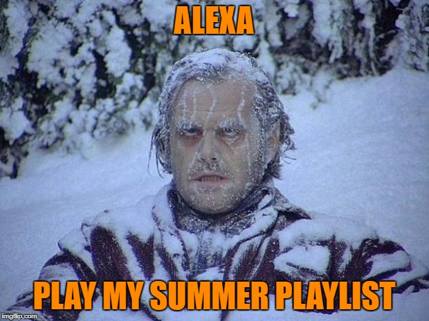 Jack Nicholson The Shining Snow | ALEXA PLAY MY SUMMER PLAYLIST | image tagged in memes,jack nicholson the shining snow | made w/ Imgflip meme maker