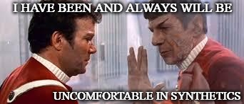I HAVE BEEN AND ALWAYS WILL BE UNCOMFORTABLE IN SYNTHETICS | image tagged in spock and kirk | made w/ Imgflip meme maker