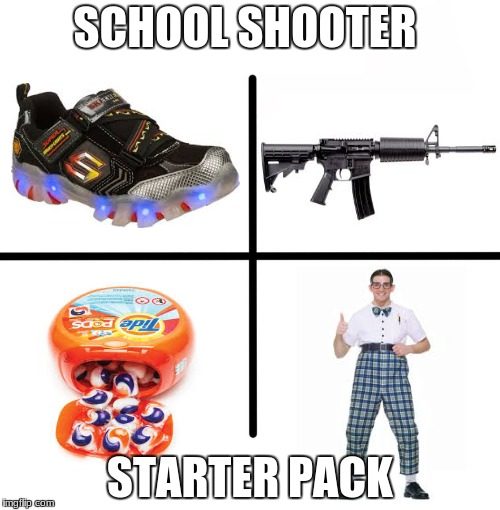 Blank Starter Pack Meme | SCHOOL SHOOTER STARTER PACK | image tagged in memes,blank starter pack | made w/ Imgflip meme maker