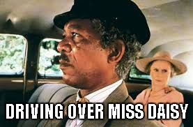 Movie Title Week (March 22 - 29) an or_else Event | DRIVING OVER MISS DAISY | image tagged in memes,funny,movie title week | made w/ Imgflip meme maker