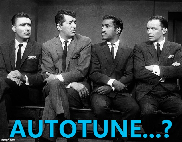 Some people just don't need it... :) | AUTOTUNE...? | image tagged in rat pack quartet,memes,autotune,frank sinatra,dean martin,sammy davis jr | made w/ Imgflip meme maker
