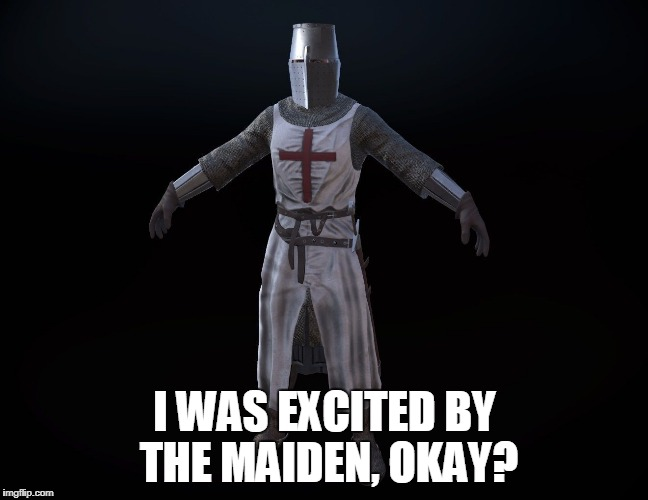 I WAS EXCITED BY THE MAIDEN, OKAY? | made w/ Imgflip meme maker