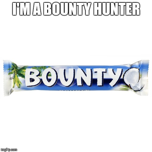 I'M A BOUNTY HUNTER | image tagged in bounty hunter | made w/ Imgflip meme maker