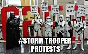 #STORM TROOPER PROTESTS | image tagged in stormtrooper protests | made w/ Imgflip meme maker
