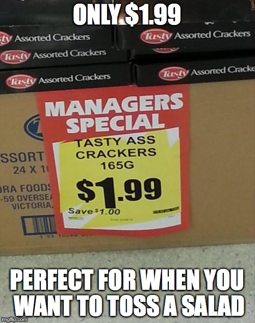 For my freaky friends | ONLY $1.99 PERFECT FOR WHEN YOU WANT TO TOSS A SALAD | image tagged in funny,funny memes,ass crackers | made w/ Imgflip meme maker