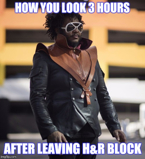 CHA CHING | HOW YOU LOOK 3 HOURS AFTER LEAVING H&R BLOCK | image tagged in taxes,tax refund,rolling,funny | made w/ Imgflip meme maker