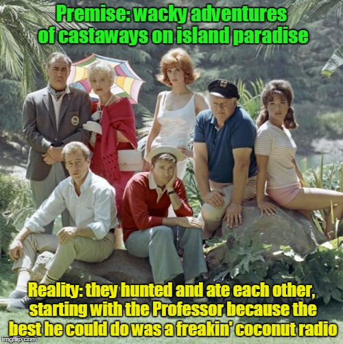 Gilligan's Island Week, March 5th - 12th, a DrSarcasm event | Premise: wacky adventures of castaways on island paradise Reality: they hunted and ate each other, starting with the Professor because the b | image tagged in memes,gilligans island week,gilligan's island | made w/ Imgflip meme maker
