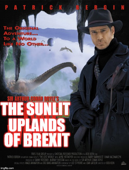TSUOB | THE SUNLIT UPLANDS OF BREXIT | image tagged in brexit | made w/ Imgflip meme maker