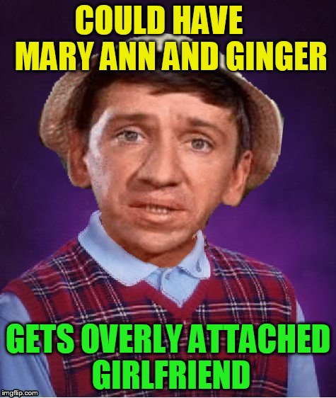 COULD HAVE    MARY ANN AND GINGER GETS OVERLY ATTACHED GIRLFRIEND | made w/ Imgflip meme maker