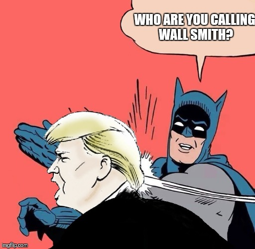 Wall smith | WHO ARE YOU CALLING WALL SMITH? | image tagged in will smith,donald trump,trump,trump wall,mexican wall,politics | made w/ Imgflip meme maker