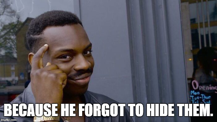 Roll Safe Think About It Meme | BECAUSE HE FORGOT TO HIDE THEM. | image tagged in memes,roll safe think about it | made w/ Imgflip meme maker