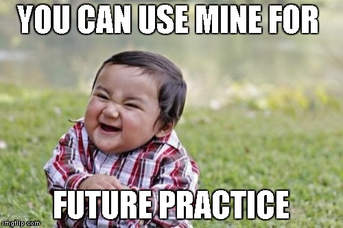 Evil Toddler Meme | YOU CAN USE MINE FOR FUTURE PRACTICE | image tagged in memes,evil toddler | made w/ Imgflip meme maker