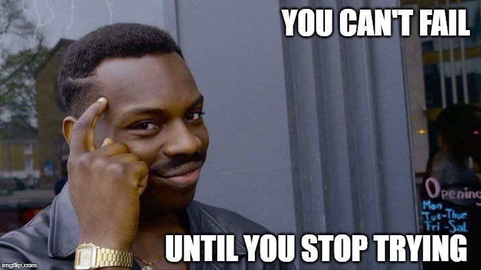 Roll Safe Think About It Meme | YOU CAN'T FAIL UNTIL YOU STOP TRYING | image tagged in memes,roll safe think about it | made w/ Imgflip meme maker