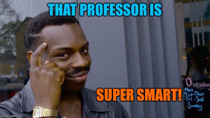 Roll Safe Think About It Meme | THAT PROFESSOR IS SUPER SMART! | image tagged in memes,roll safe think about it | made w/ Imgflip meme maker