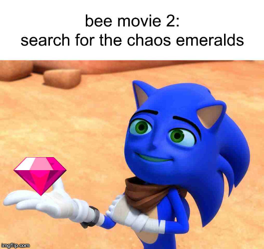 bee movie 2 | image tagged in sonic the hedgehog,chaos emeralds,bee movie,barry bee benson,sanic,sequel | made w/ Imgflip meme maker