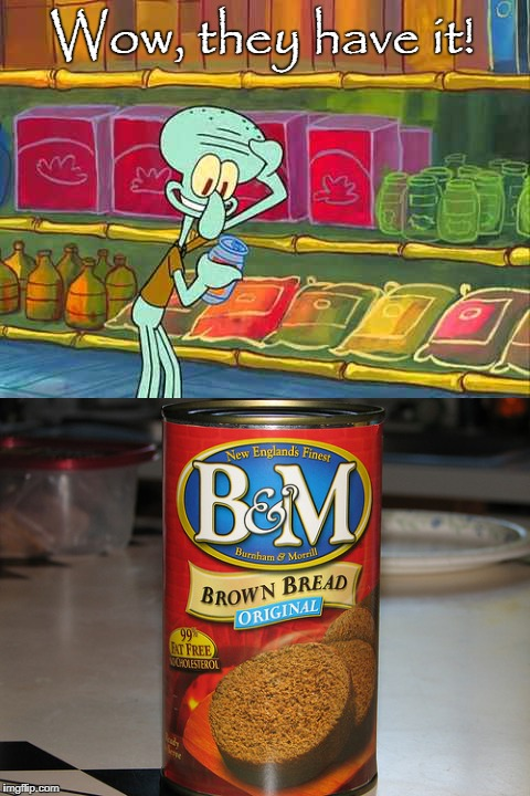 Canned bread! | Wow, they have it! | image tagged in squidward,canned bread,meme,real life | made w/ Imgflip meme maker