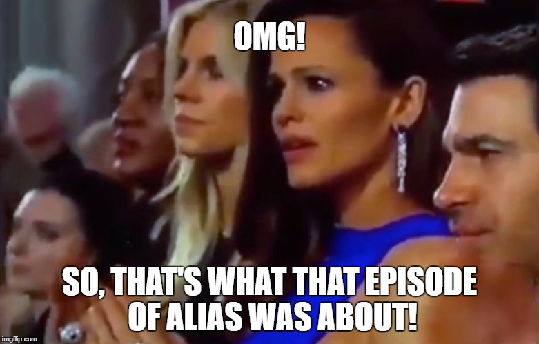 OMG! Jennifer Garner Oscar reaction. Alias TV show | OMG! SO, THAT'S WHAT THAT EPISODE OF ALIAS WAS ABOUT! | image tagged in omg - jenner garner,omg,jennifer garner,oscars,alias | made w/ Imgflip meme maker
