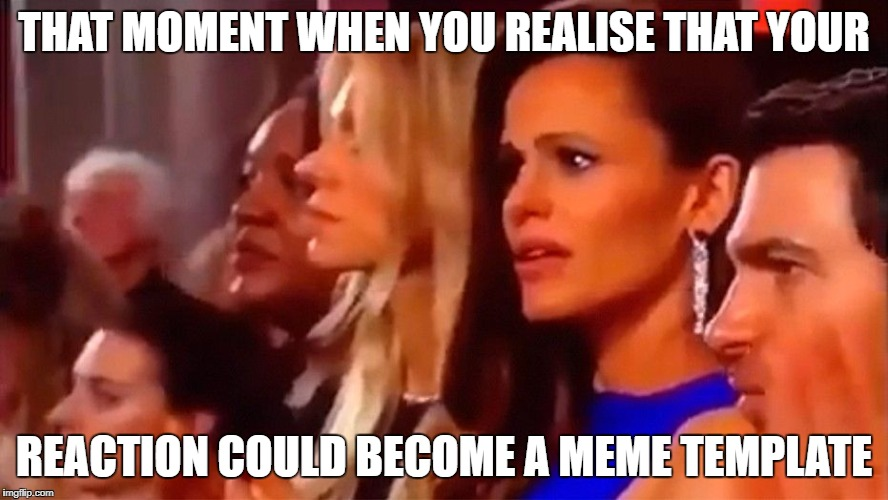 Which came first, the chicken or the egg? | THAT MOMENT WHEN YOU REALISE THAT YOUR REACTION COULD BECOME A MEME TEMPLATE | image tagged in jennifer garner | made w/ Imgflip meme maker