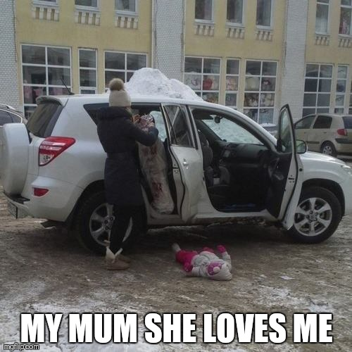 MY MUM SHE LOVES ME | made w/ Imgflip meme maker
