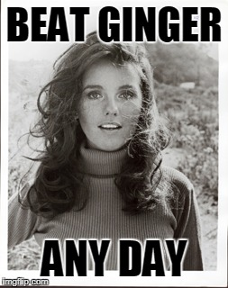 BEAT GINGER ANY DAY | made w/ Imgflip meme maker