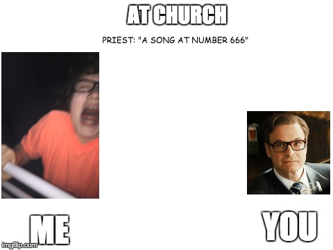 "this actually happened last sunday | AT CHURCH PRIEST: ""A SONG AT NUMBER 666"" ME YOU 
