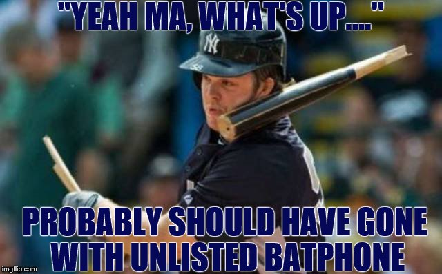 "nana nana nana nana  | ""YEAH MA, WHAT'S UP...."" PROBABLY SHOULD HAVE GONE WITH UNLISTED BATPHONE 